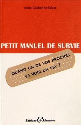 Petit manuel de survie quand un de vos proches va voir un psy, de Anne-Catherine Sabas