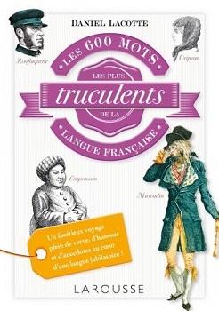 les-600-mots-les-plus-truculents-langue-francaise-larousse