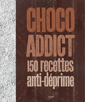 choco-addict-150-recettes-anti-deprime-hachette