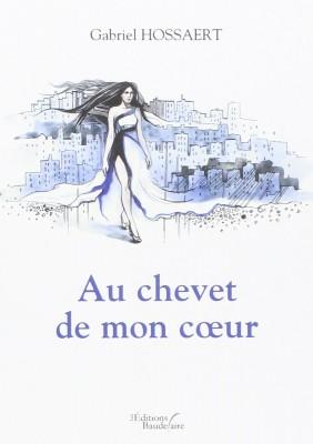 « Au chevet de mon cœur » – Gabriel Hossaert