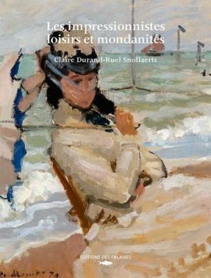 Les impressionnistes, loisirs et mondanités, Ed. des Falaises