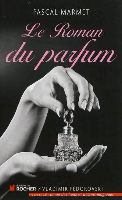 le roman du parfum pascal marmet