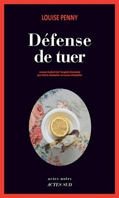 Défense de tuer de Louise Penny aux éditions Actes Sud.