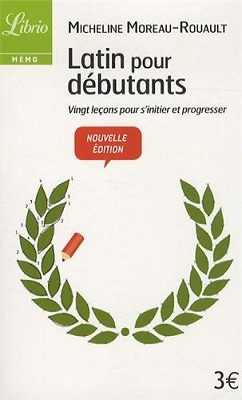 Latin pour débutants, vingt leçons pour s'initier et progresser, de Micheline Moreau-Rouault