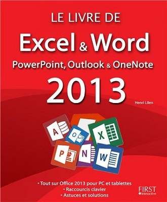 Le livre de Excel, Word, PowerPoint, Outlook, et OneNote 2013, aux éditions First
