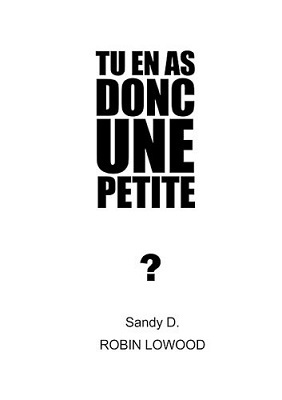 Tu en as donc une petite, De Sandy D. Robin Lockwood. Robin Lockwood