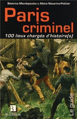 Paris criminel, 100 lieux chargés d'histoire(s)