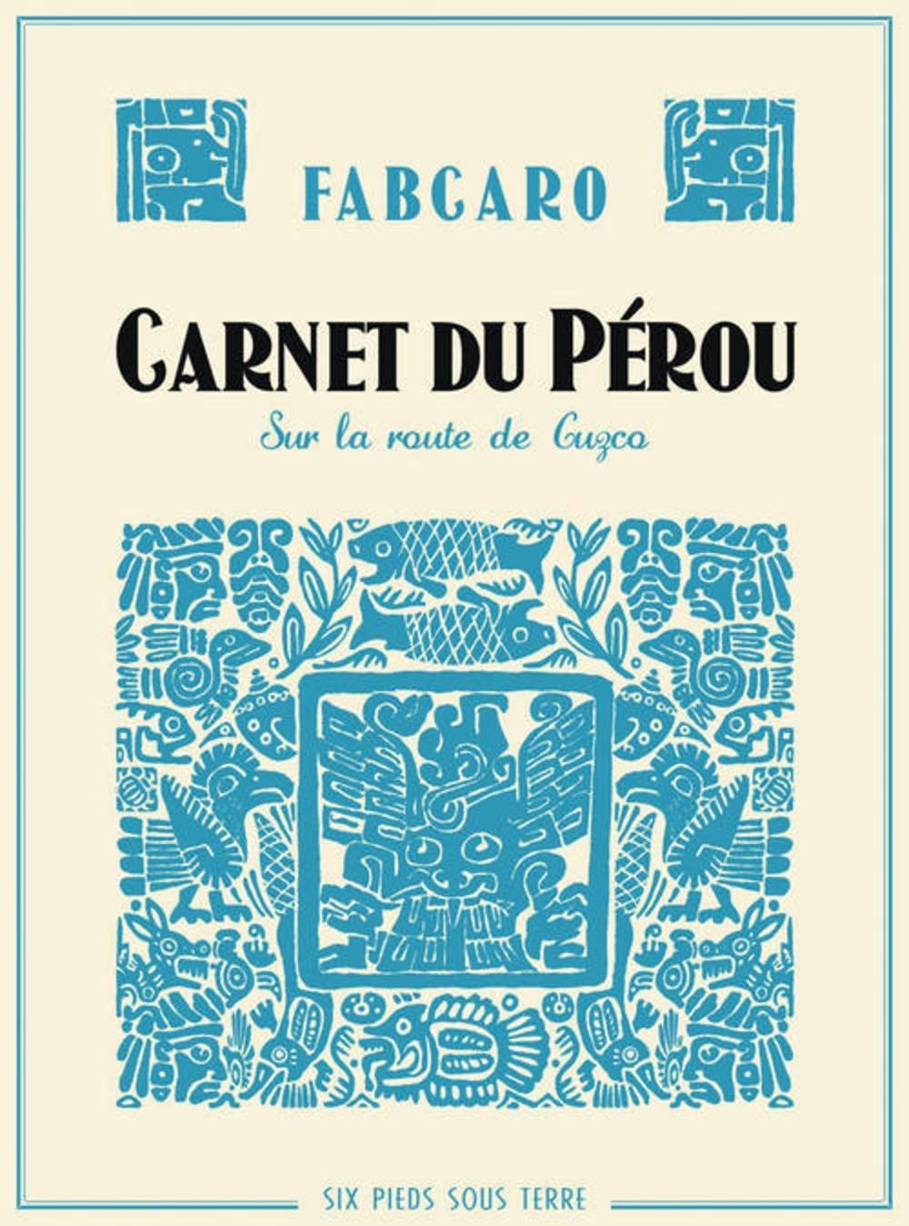Carnets du Pérou Fabcaro Six Pieds sous Terre