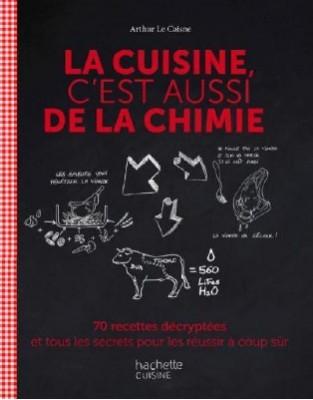 La cuisine, c'est aussi de la chimie de Arthur Le Caisne à retrouver chez Hachette cuisine.