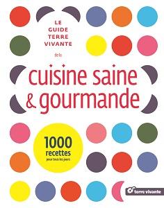 Le Guide Terre Vivante de la cuisine saine et gourmande.