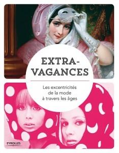 Extravagances - les excentricités de la mode à travers les âges