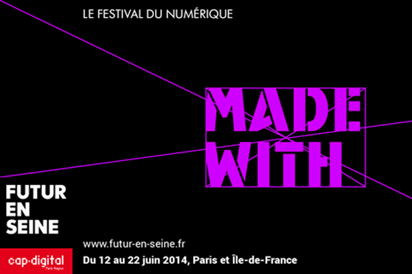 Futur en Seine 5e édition : Made With