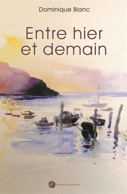 Entre hier et demain de Dominique Blanc aux Ed. Franciscaines