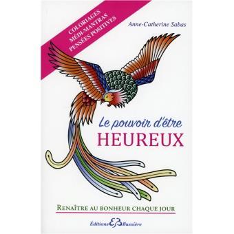 Le pouvoir d'être heureux, éditions Bussières
