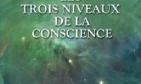 Les trois niveaux de la conscience