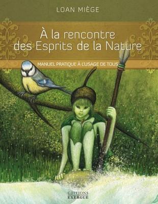 A la rencontre des esprits de la nature - Editions Exergue