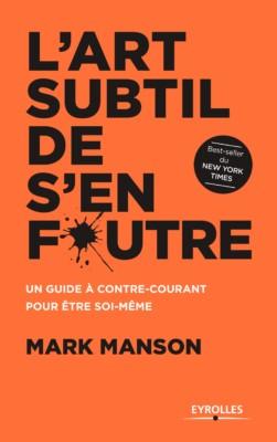 L'art subtil de s'en foutre de Mark Manson aux Éditions Eyrolles