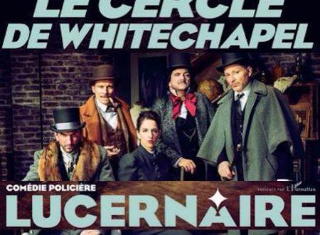 Le Cercle de Whitechapel - Comédie Policière au Théâtre Le Lucernaire