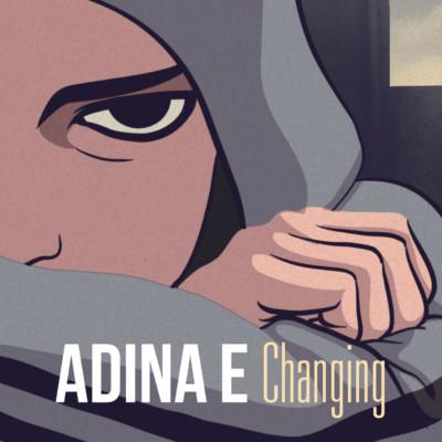 Adina E, Changing