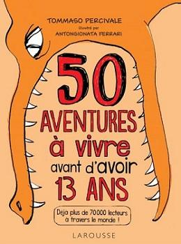 les-50-aventures-a-vivre-avant-avoir-13-ans-larousse