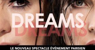 « Dreams » est une invitation au voyage, celui qui donne vie à vos rêves les plus fous, les plus inexpliqués au travers de prouesses acrobatiques, lesquelles défient les lois de la gravité et de l'espace ; les artistes les plus en vogue actuellement en Europe se succèdent sur la scène de l'Alhambra accompagnés d'un live band et de la voix puissante de la chanteuse Aurore Delplace, le tout sur des chorégraphies sensuelles et rythmées d'Ines Vandamme. « Dreams » réunit sur la scène de l'Alhambra plus de trente artistes afin d'éveiller tous vos sens et vous permettre de passer du rêve à la réalité grâce à ce spectacle synonyme de voyage sensoriel et musical.