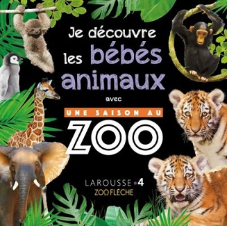 je-decouvre-bebes-animaux-une-saison-au-zoo-larousse