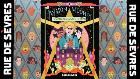 Mason Mooney : Enquêteur paranormal certifié ! Ed.Rue de Sèvres