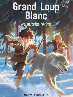 Grand Loup Blanc et autres récits – Editions Flammarion