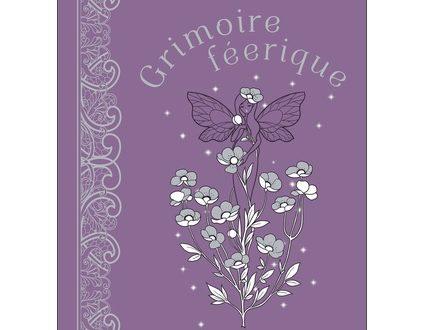 Grimoire féérique de Valérie Motté paru aux Ed. Pygmalion