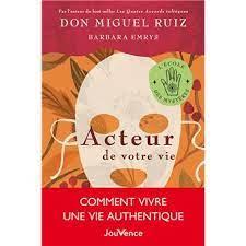 Acteur de votre vie par l'auteur du best-seller Les Quatre Accords toltèques, Don Miguel Ruiz