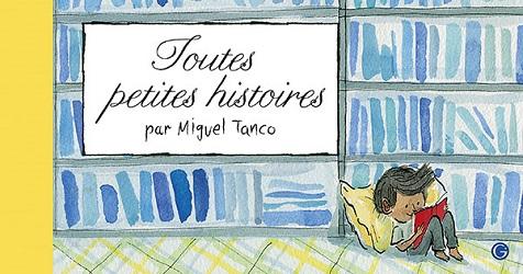 Toutes petites histoires par Miguel Tanco